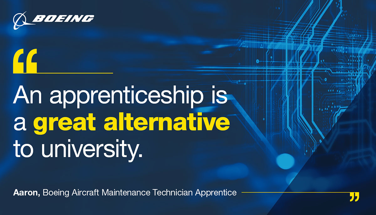 Image with quote: An apprenticeship is a great alternative to university. Aaron, Boeing Aircraft Maintenance Technician Apprentice