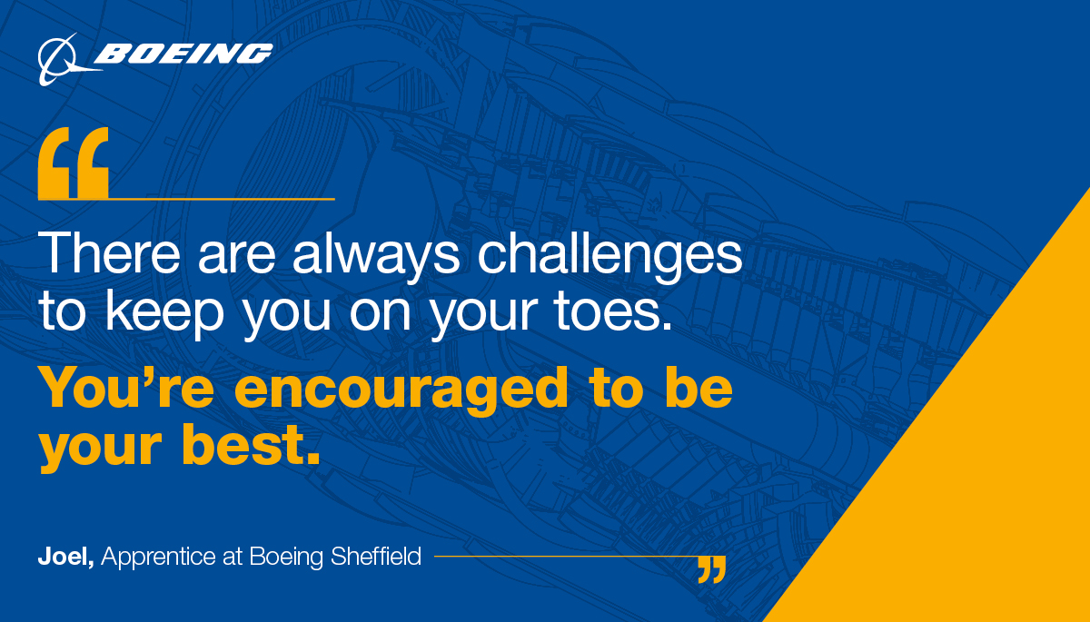 Image with quote: There are always challenges to keep you on your toes. You're encourged to be your best. Joel, Apprentice at Boeing Sheffield