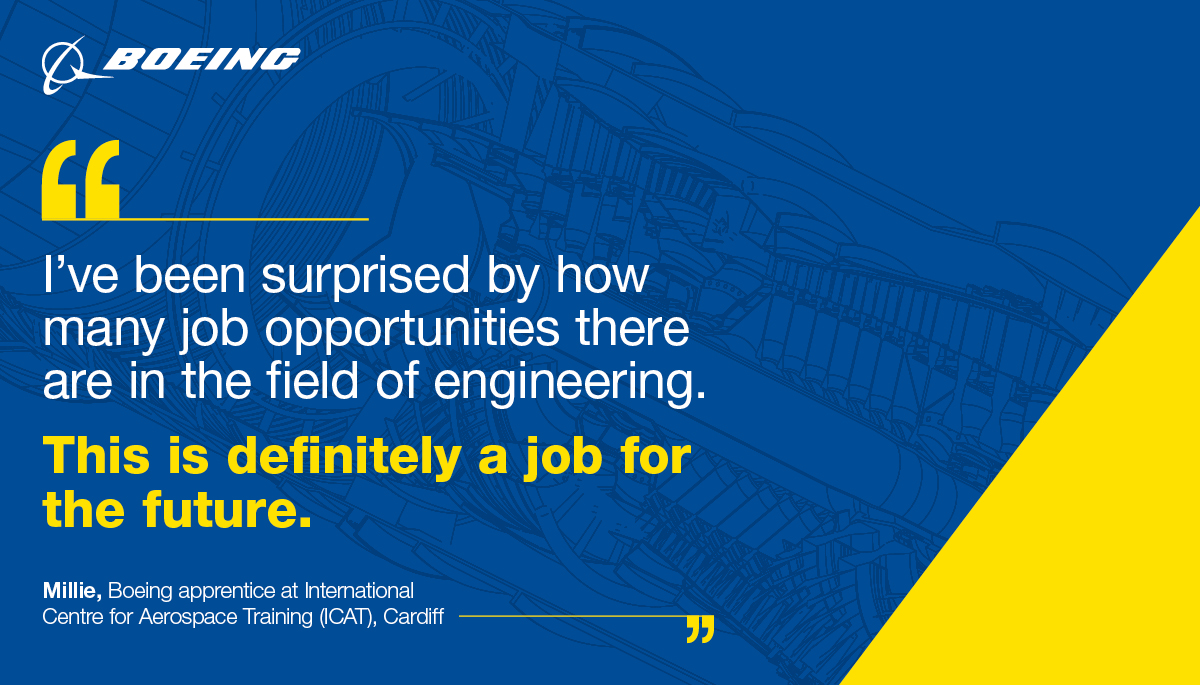 Image with quote: I've been surprised by how many job opportunities there are in the field of engineering. This is definitely a job for the future. Millie, Boeing apprentice at ICAT, Cardiff